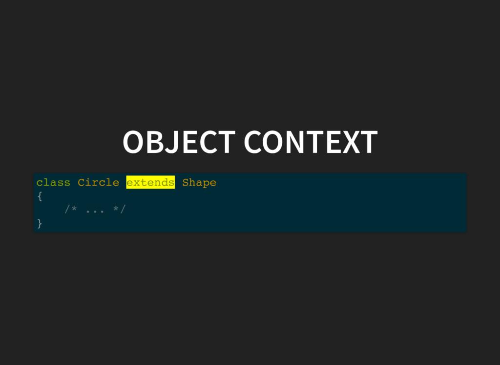 OBJECT CONTEXT class Circle extends Shape { /* ...