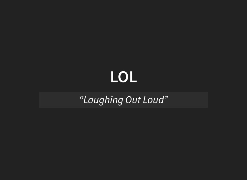 """LOL """"Laughing Out Loud"""""""