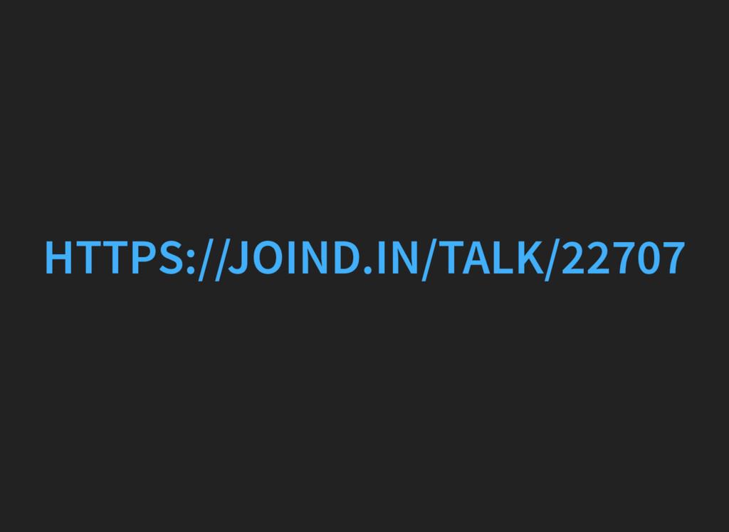 HTTPS://JOIND.IN/TALK/22707