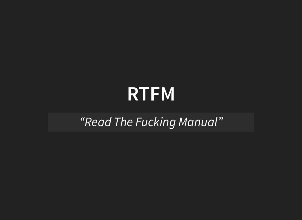 "RTFM ""Read The Fucking Manual"""