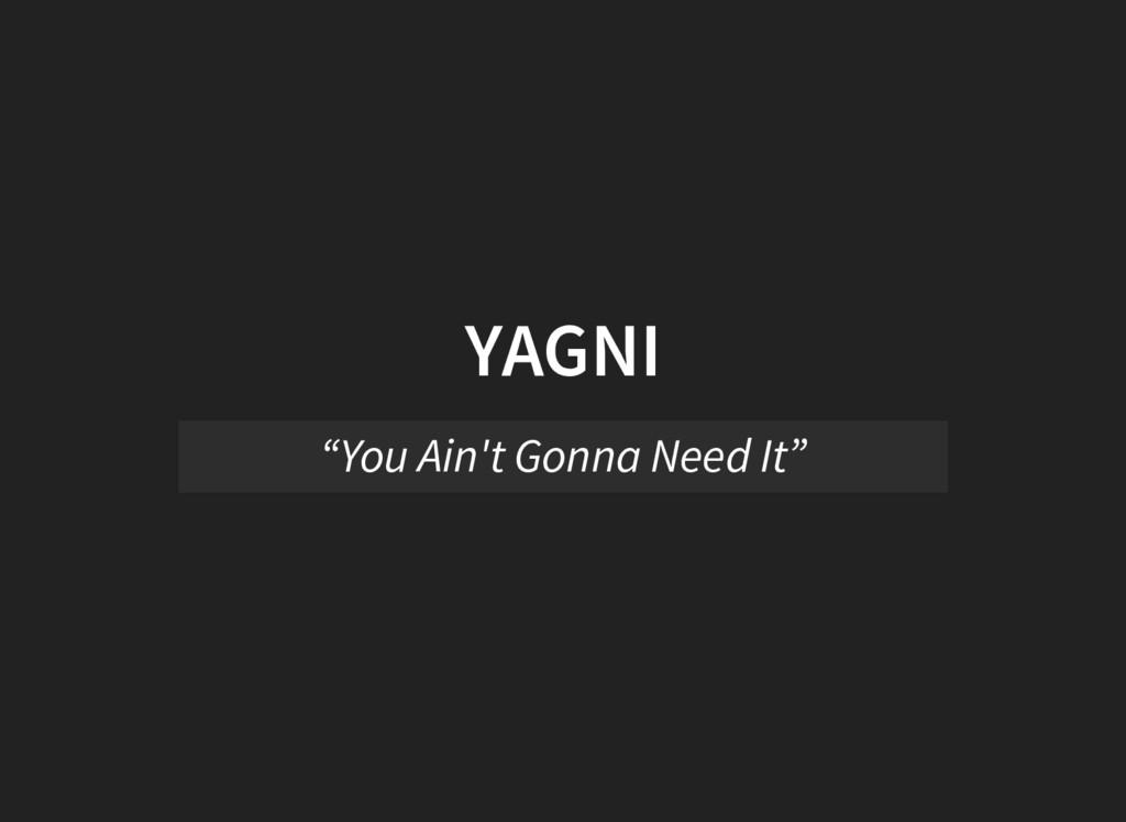 "YAGNI ""You Ain't Gonna Need It"""