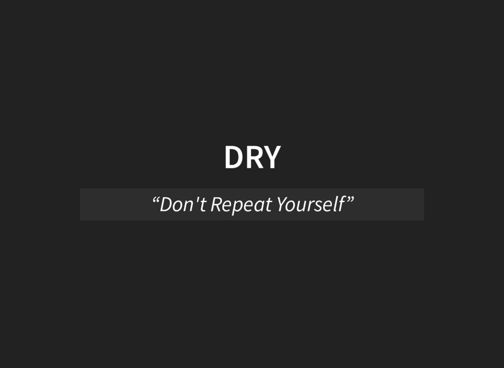 """DRY """"Don't Repeat Yourself"""""""