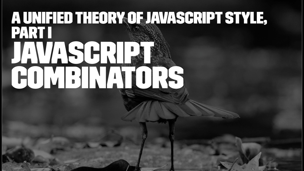 A Unified Theory of JavaScript Style, Part I Jav...