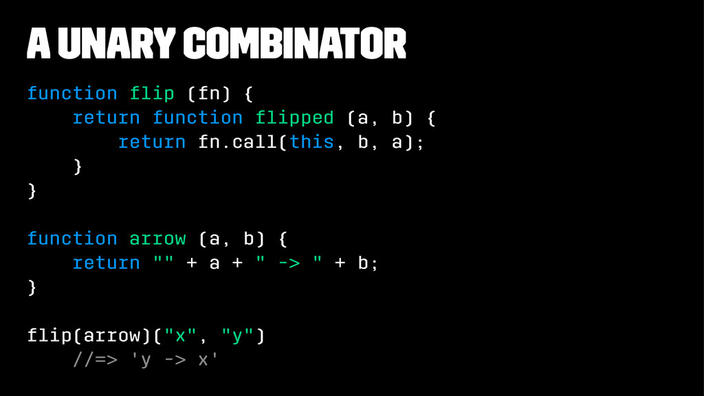A unary combinator function flip (fn) { return f...