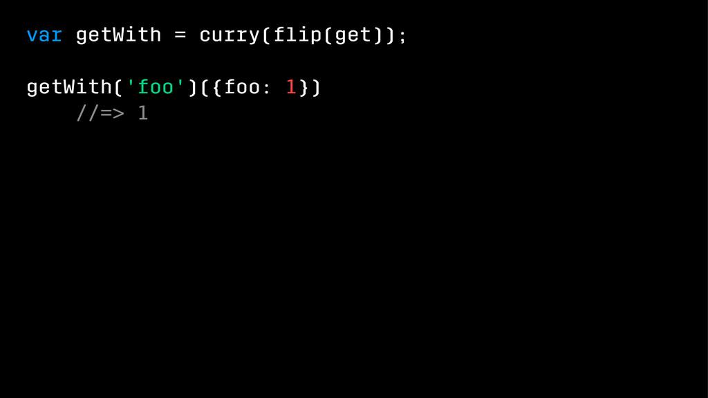 var getWith = curry(flip(get)); getWith('foo')({...