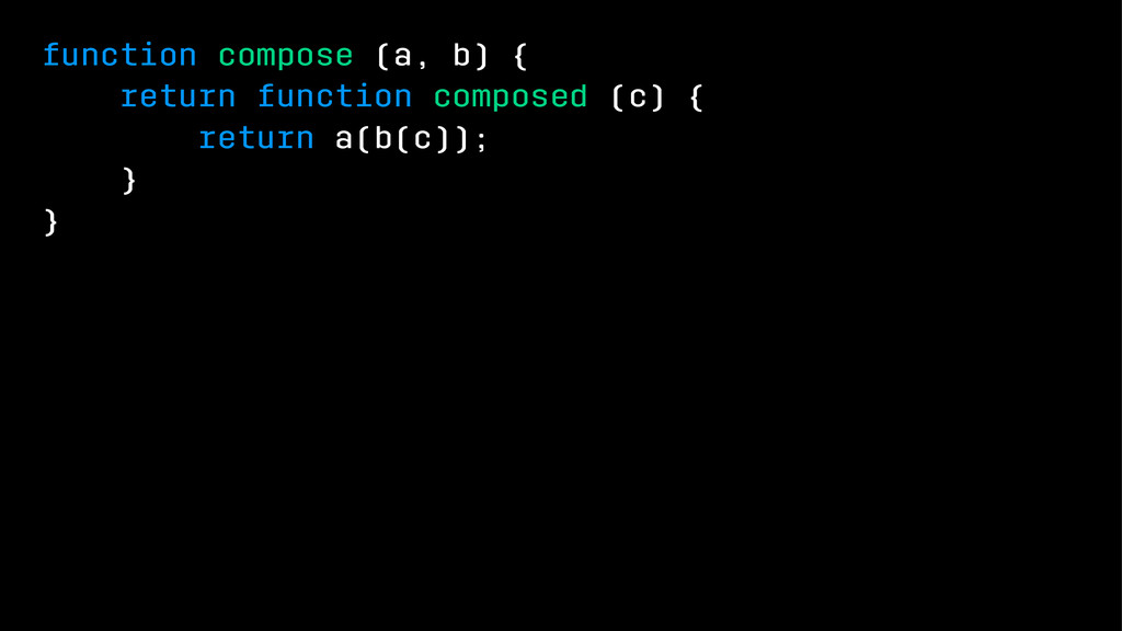 function compose (a, b) { return function compo...