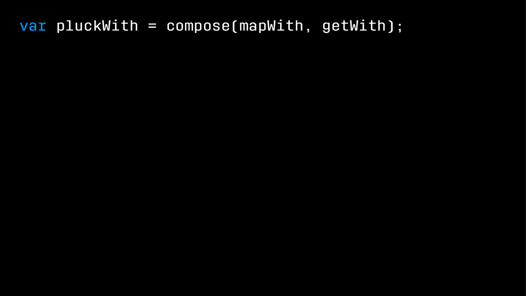 var pluckWith = compose(mapWith, getWith);