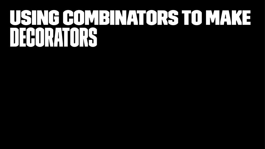 using combinators to make Decorators