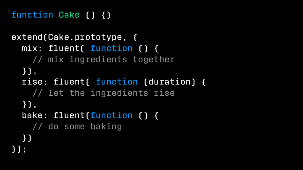 function Cake () {} extend(Cake.prototype, { mi...