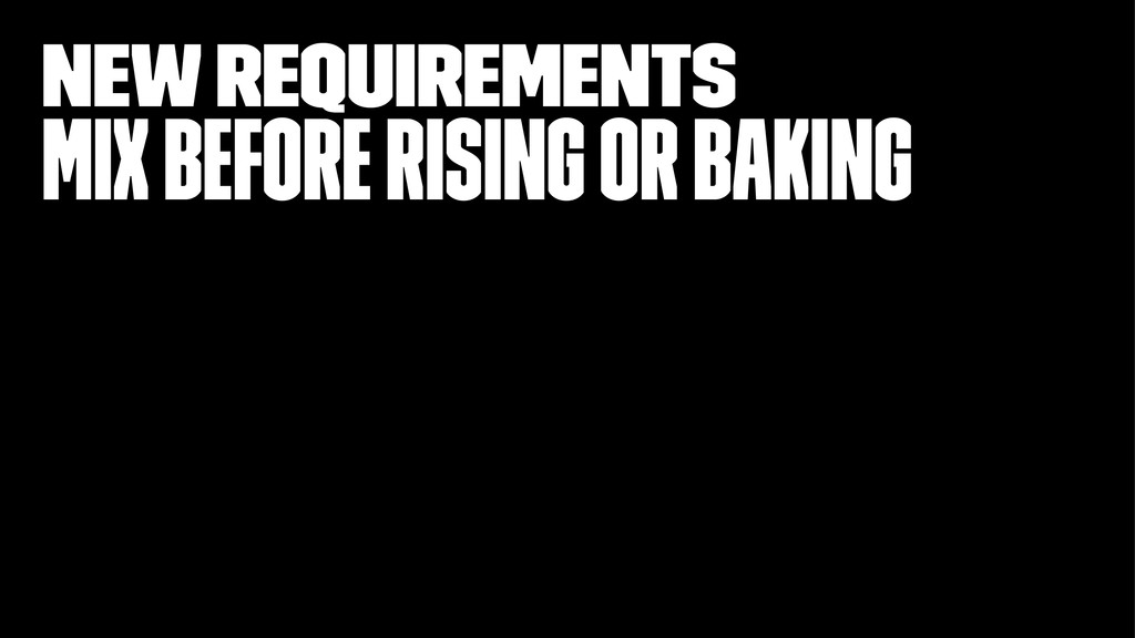 new requirements Mix before rising or baking