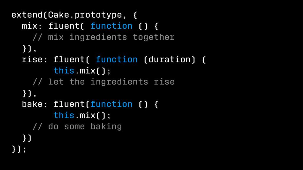 extend(Cake.prototype, { mix: fluent( function (...