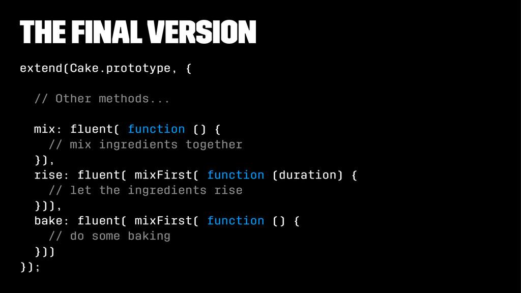 the final version extend(Cake.prototype, { // Ot...