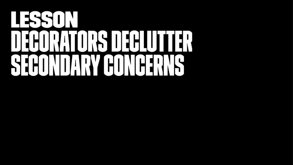lesson Decorators declutter secondary concerns