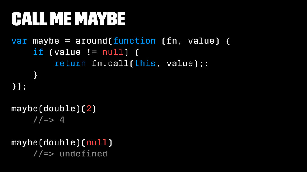 call me maybe var maybe = around(function (fn, ...