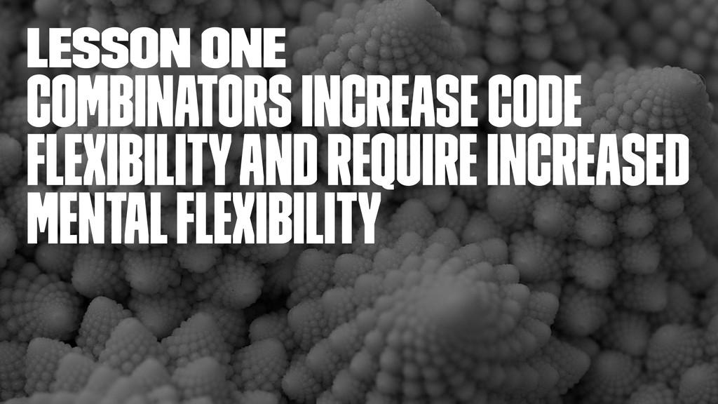 lesson one Combinators increase code flexibility...