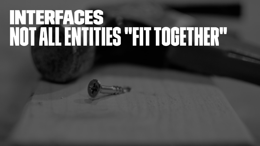 """interfaces Not all entities """"fit together"""""""