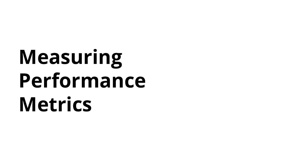 Measuring Performance Metrics
