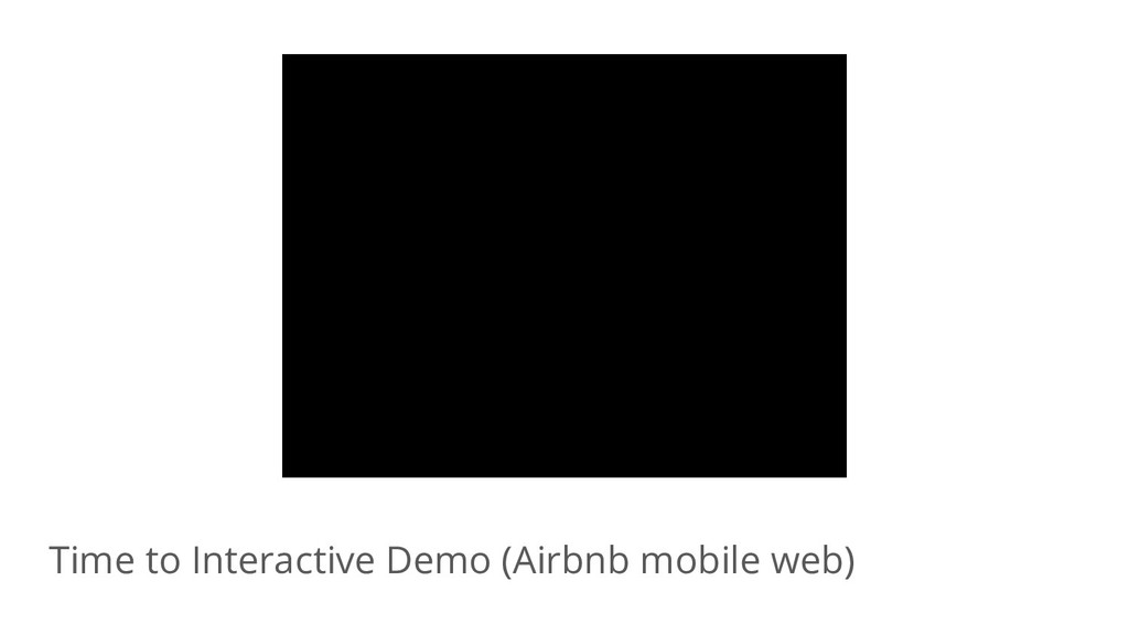 Time to Interactive Demo (Airbnb mobile web)