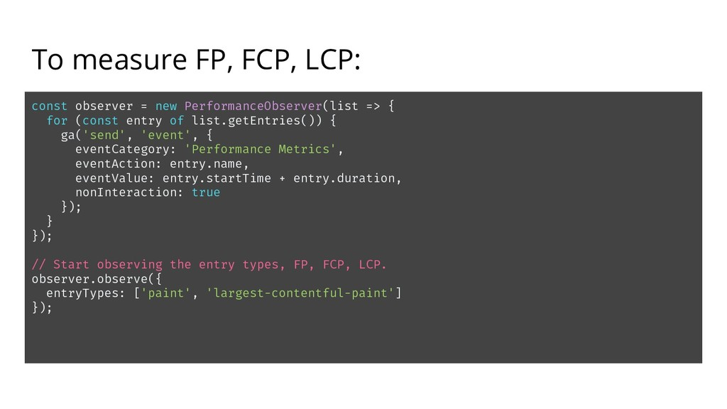 To measure FP, FCP, LCP: const observer = new P...