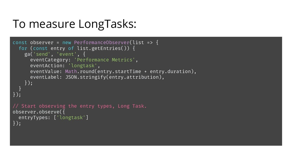 To measure LongTasks: const observer = new Perf...