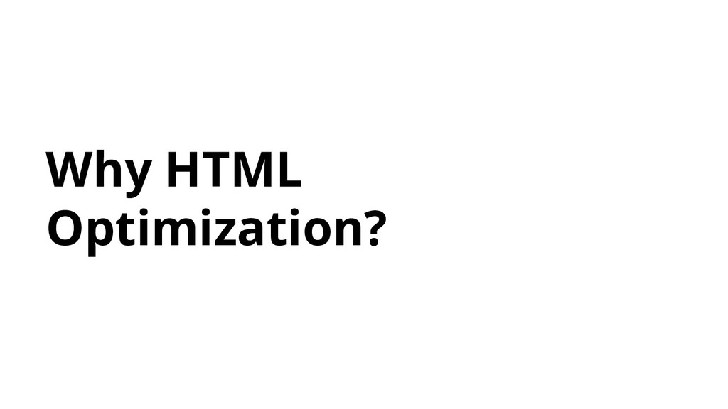 Why HTML Optimization?
