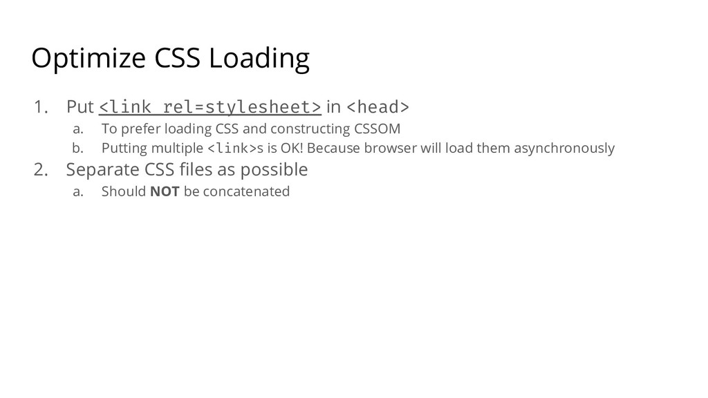 Optimize CSS Loading 1. Put <link rel=styleshee...