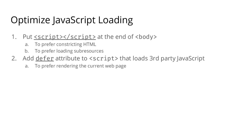 Optimize JavaScript Loading 1. Put <script></sc...