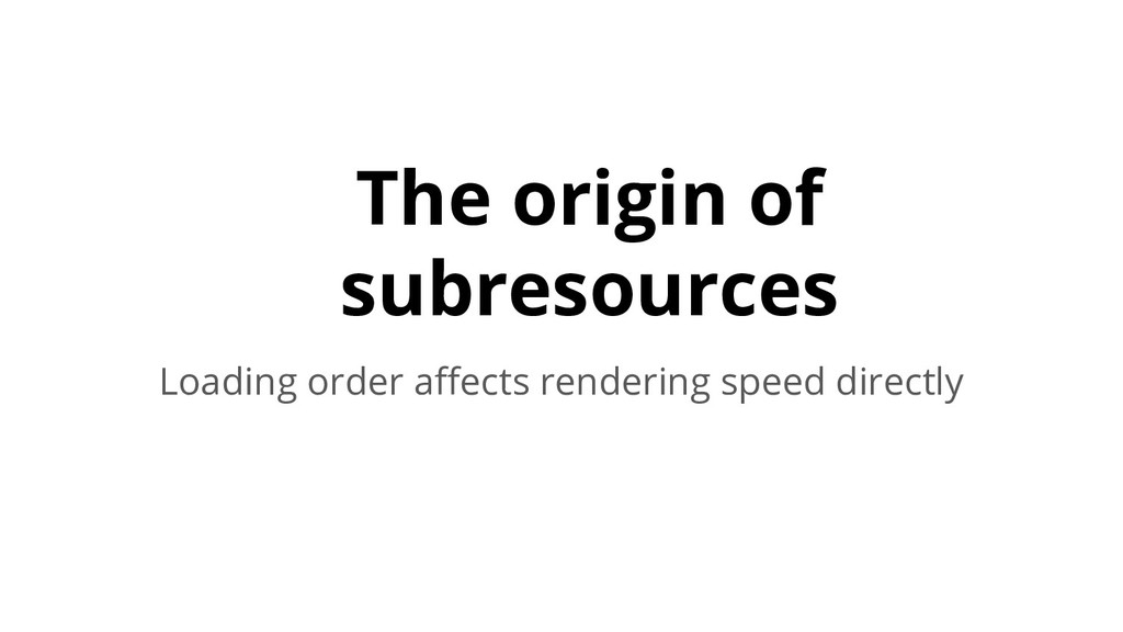 The origin of subresources Loading order affects...