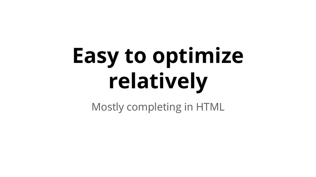 Easy to optimize relatively Mostly completing i...