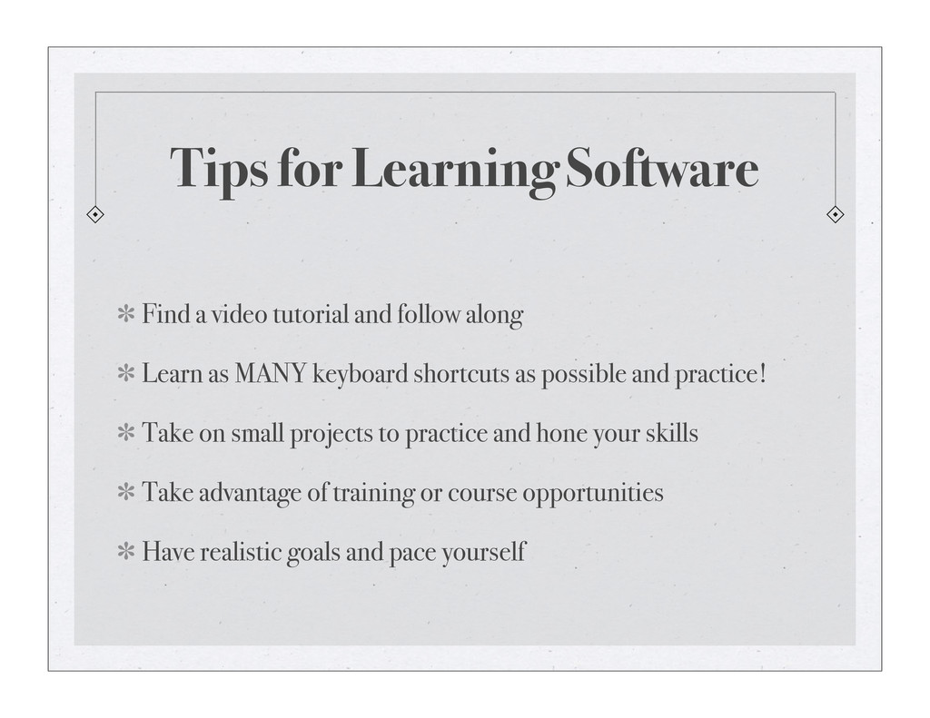 Tips for Learning Software Find a video tutoria...