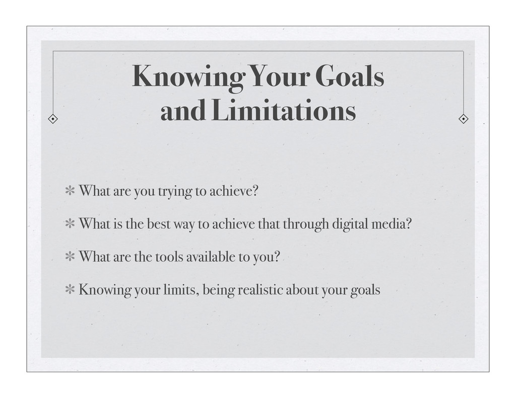 Knowing Your Goals and Limitations What are you...