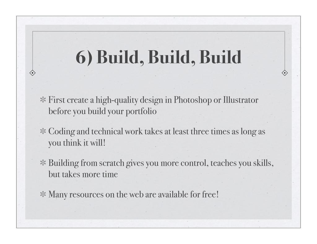 6) Build, Build, Build First create a high-qual...