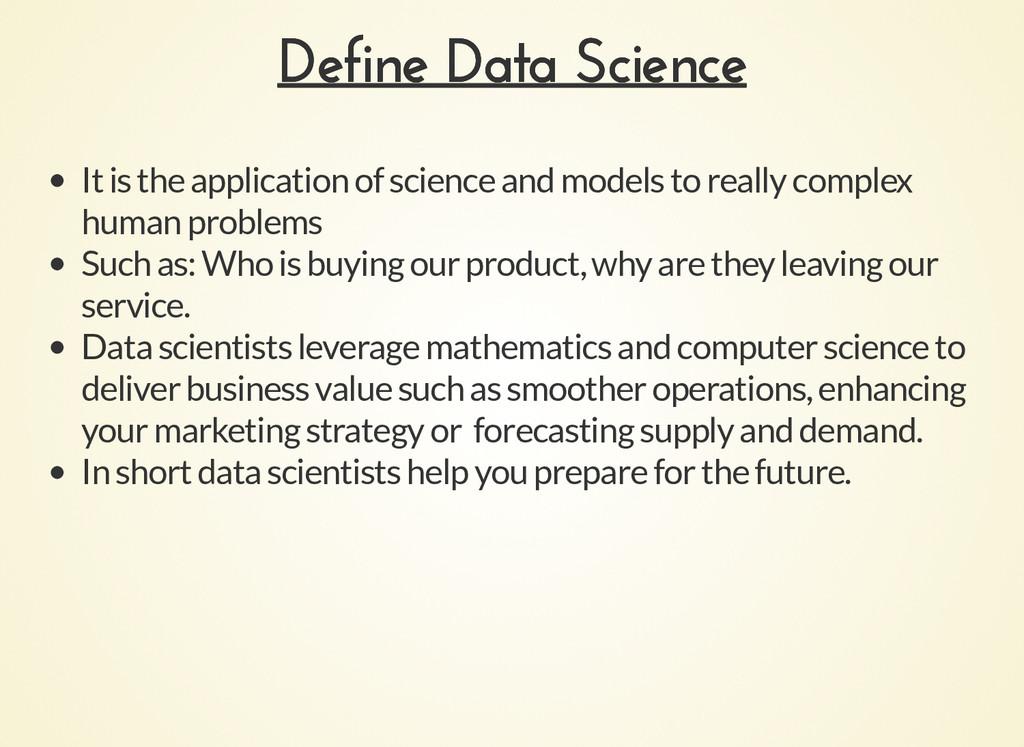 Define Data Science Define Data Science It is t...