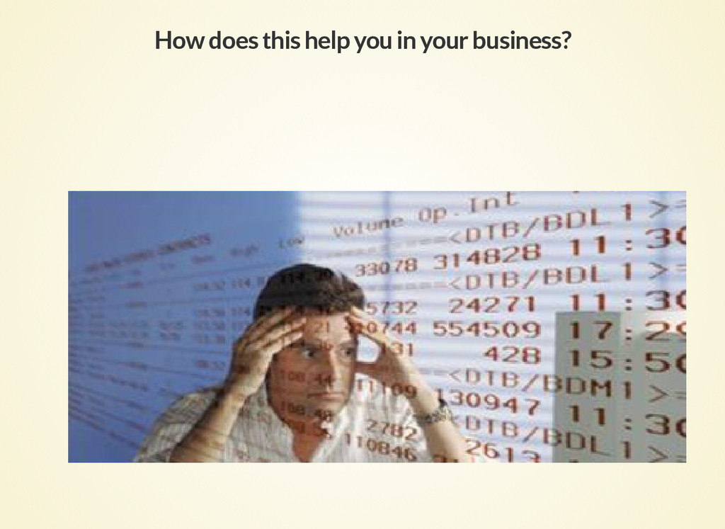 How does this help you in your business?