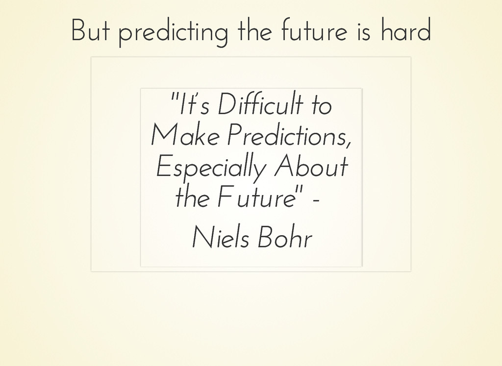 But predicting the future is hard But predictin...