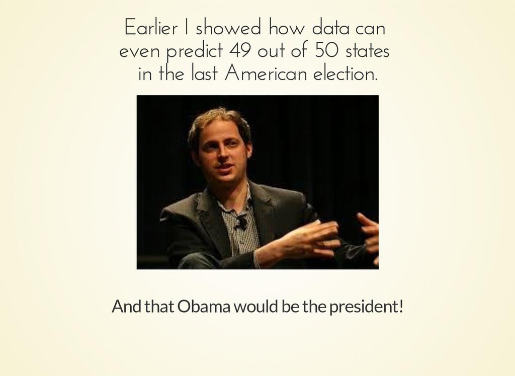 Earlier I showed how data can Earlier I showed ...