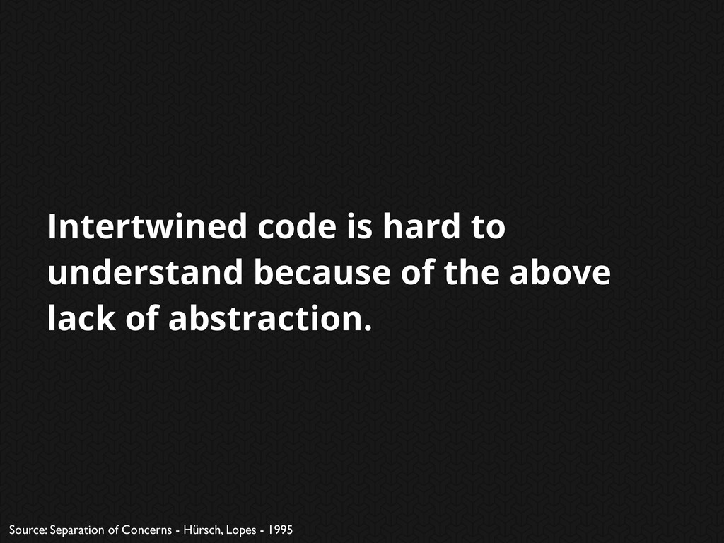 Intertwined code is hard to understand because ...