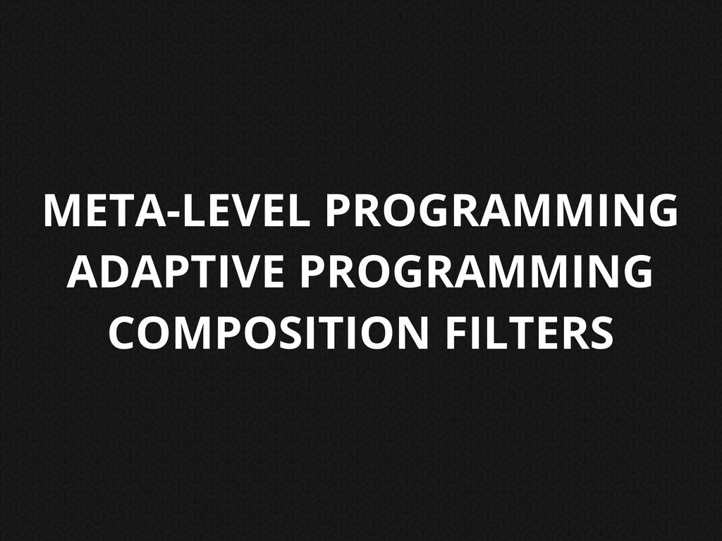 META-LEVEL PROGRAMMING ADAPTIVE PROGRAMMING COM...