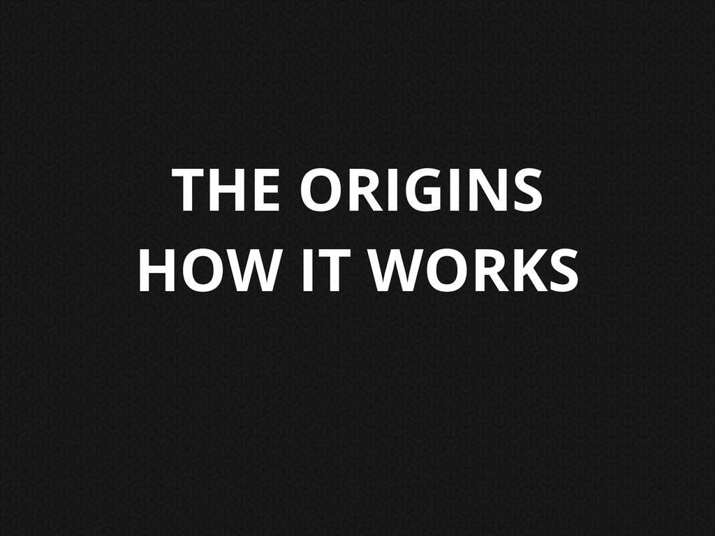 THE ORIGINS HOW IT WORKS