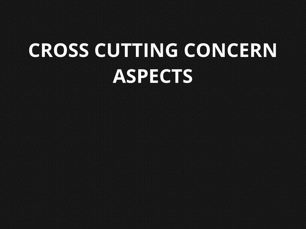 CROSS CUTTING CONCERN ASPECTS