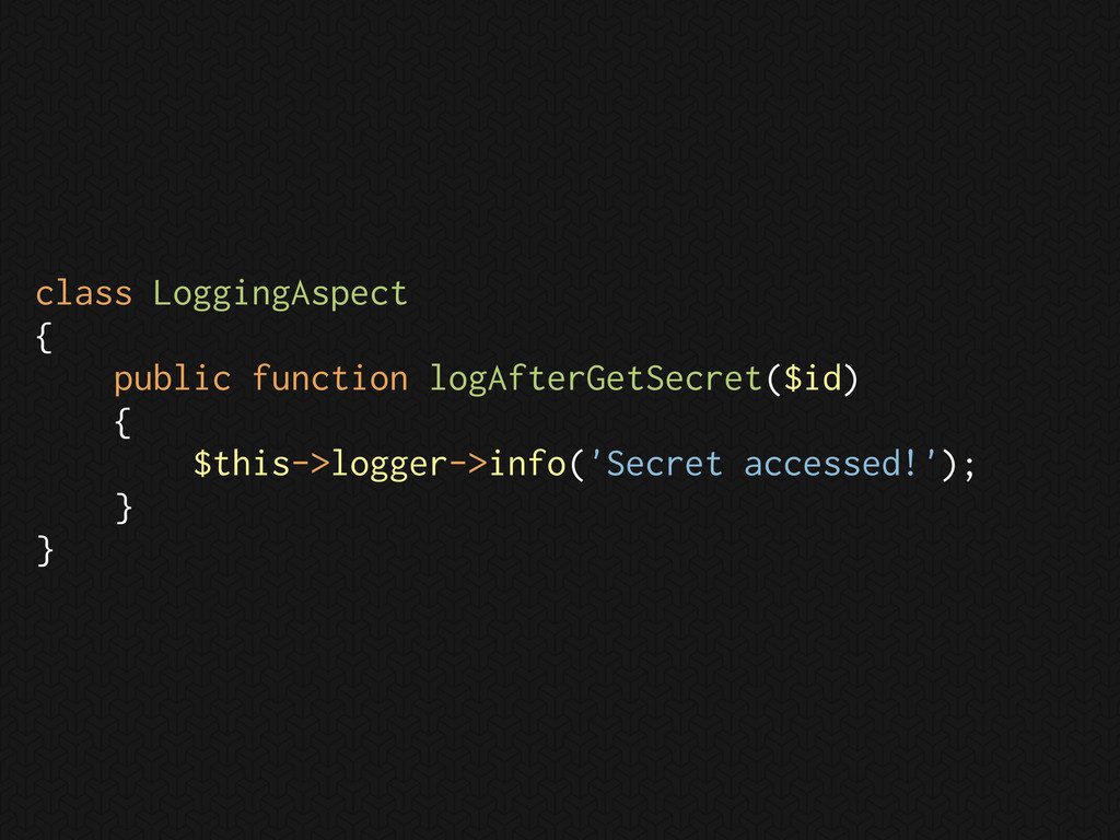class LoggingAspect { public function logAfterG...