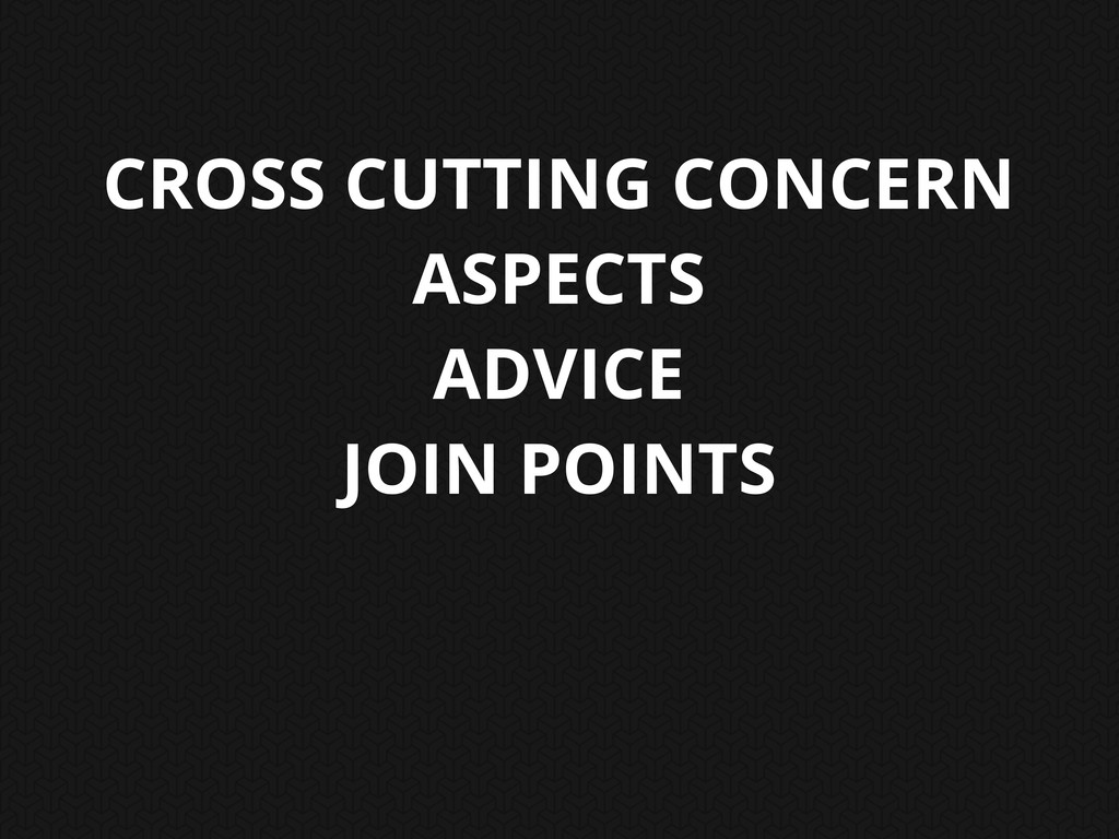CROSS CUTTING CONCERN ASPECTS ADVICE JOIN POINTS