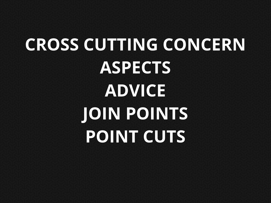 CROSS CUTTING CONCERN ASPECTS ADVICE JOIN POINT...