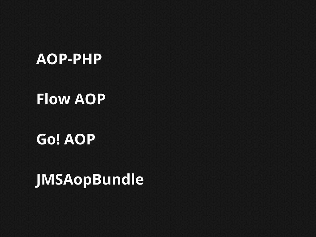 AOP-PHP Flow AOP Go! AOP JMSAopBundle