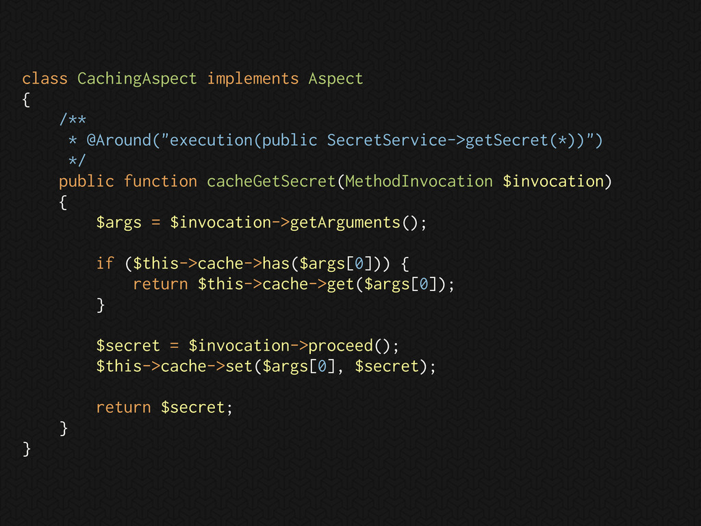 class CachingAspect implements Aspect { /** * @...