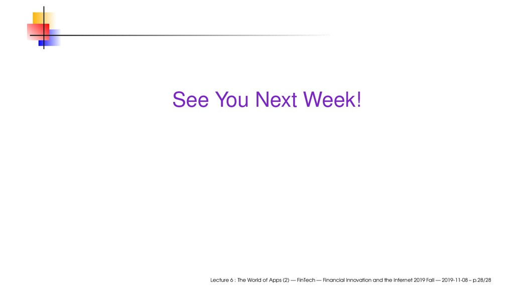 See You Next Week! Lecture 6 : The World of App...