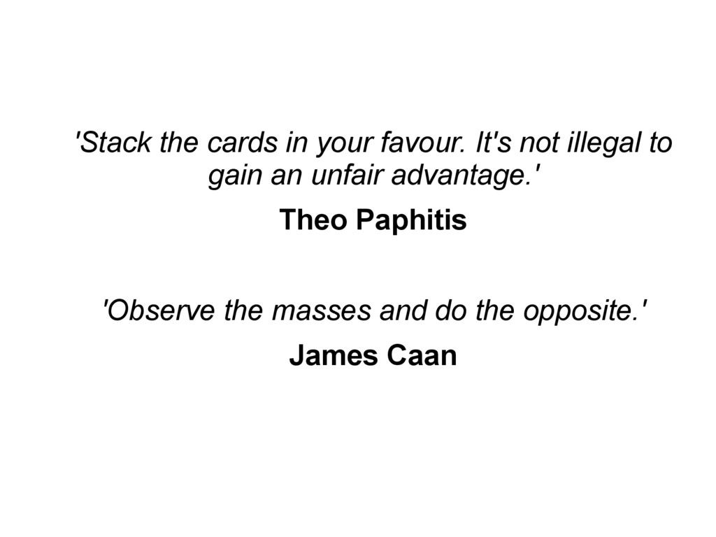 'Stack the cards in your favour. It's not illeg...