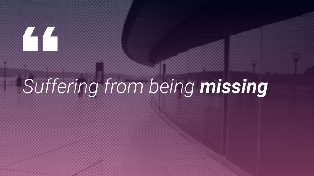 Suffering from being missing