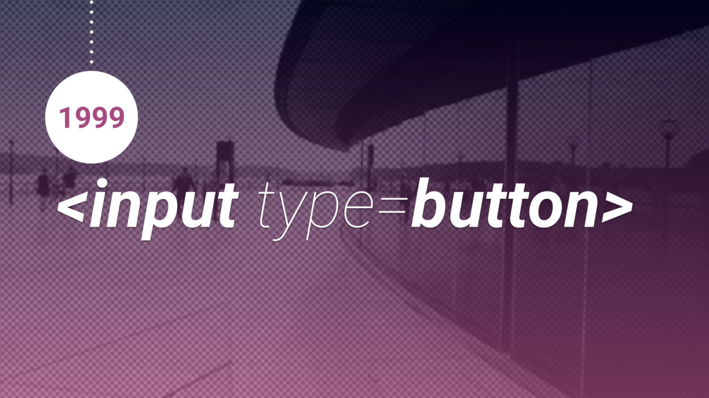 <input type=button> 1999