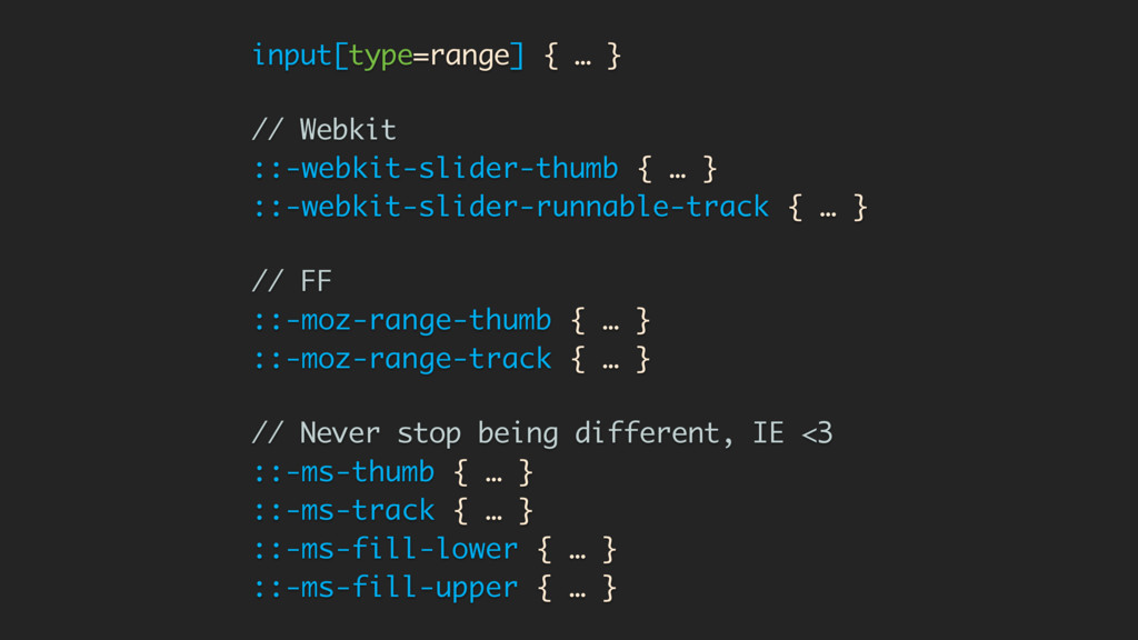 input[type=range] { … } // Webkit ::-webkit-sli...